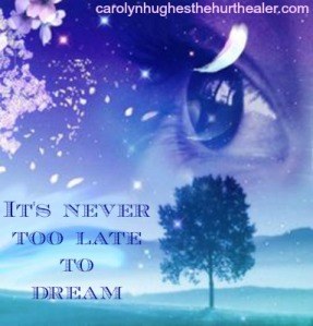 it's never too late to dream